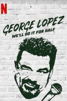 George Lopez: We'll Do It for Half (2020) download