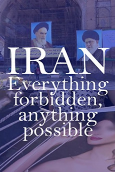 Iran: Everything Forbidden, Anything Possible (2018) download