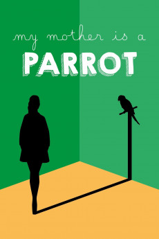 My Mother Is a Parrot (2017) download
